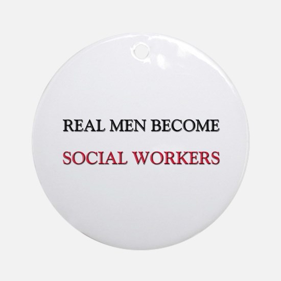 Real Men Become Social Workers Ornament (Round)