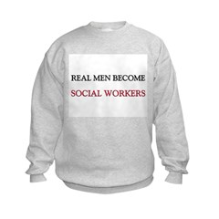 Real Men Become Social Workers Sweatshirt