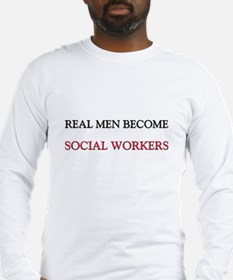 Real Men Become Social Workers Long Sleeve T-Shirt