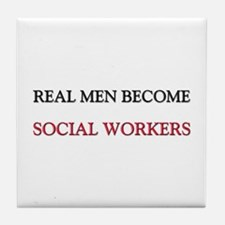 Real Men Become Social Workers Tile Coaster