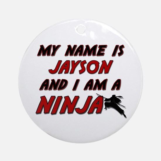 my name is jayson and i am a ninja Ornament (Round