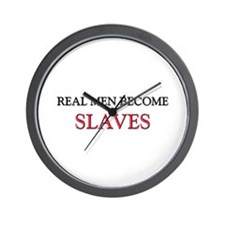 Real Men Become Slaves Wall Clock