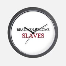 Real Men Become Slaves Wall Clock