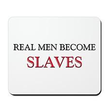 Real Men Become Slaves Mousepad