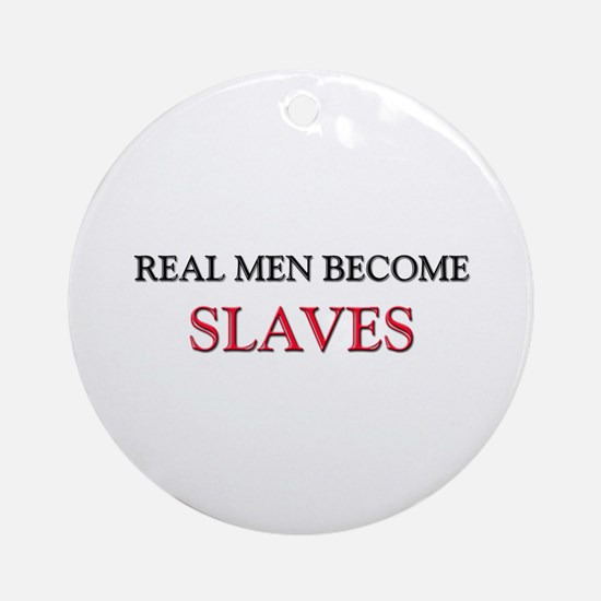 Real Men Become Slaves Ornament (Round)