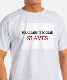 Real Men Become Slaves T-Shirt