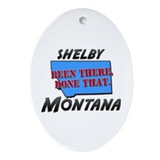 shelby montana - been there, done that Ornament (O