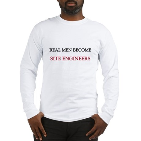 Real Men Become Site Engineers Long Sleeve T-Shirt