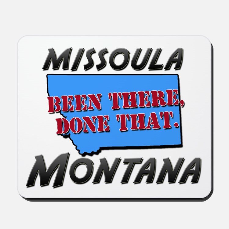 missoula montana - been there, done that Mousepad