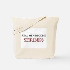 Real Men Become Shrinks Tote Bag