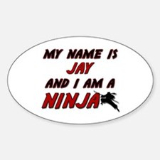 my name is jay and i am a ninja Oval Decal