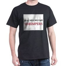 Real Men Become Shrimpers T-Shirt