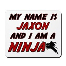 my name is jaxon and i am a ninja Mousepad