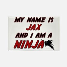 my name is jax and i am a ninja Rectangle Magnet