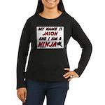 my name is jason and i am a ninja Women's Long Sle