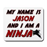 my name is jason and i am a ninja Mousepad