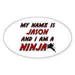 my name is jason and i am a ninja Oval Sticker