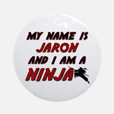 my name is jaron and i am a ninja Ornament (Round)