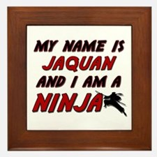 my name is jaquan and i am a ninja Framed Tile