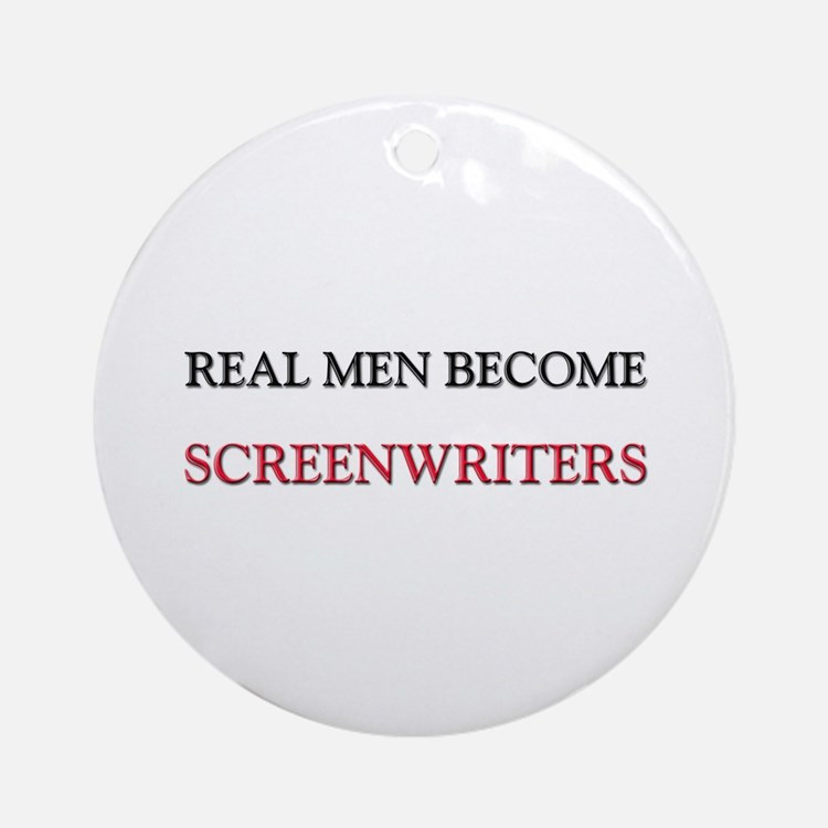 Real Men Become Screenwriters Ornament (Round)