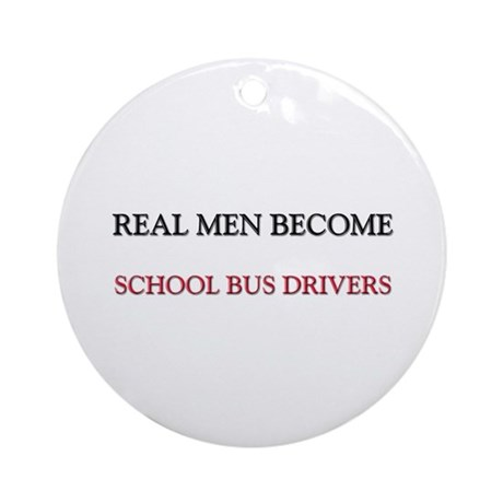 Real Men Become School Bus Drivers Ornament (Round