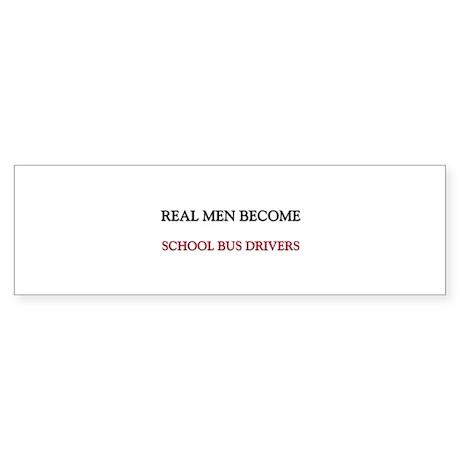 Real Men Become School Bus Drivers Sticker (Bumper