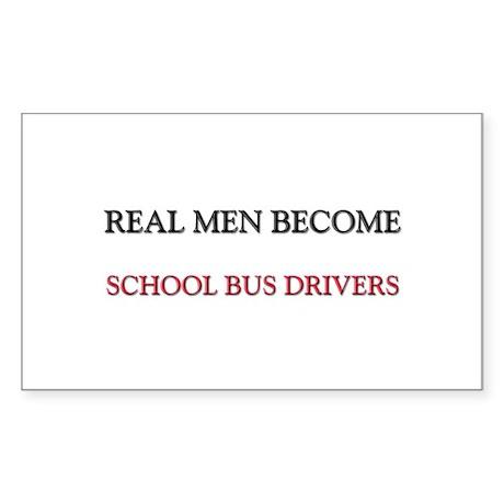 Real Men Become School Bus Drivers Sticker (Rectan