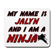 my name is jalyn and i am a ninja Mousepad