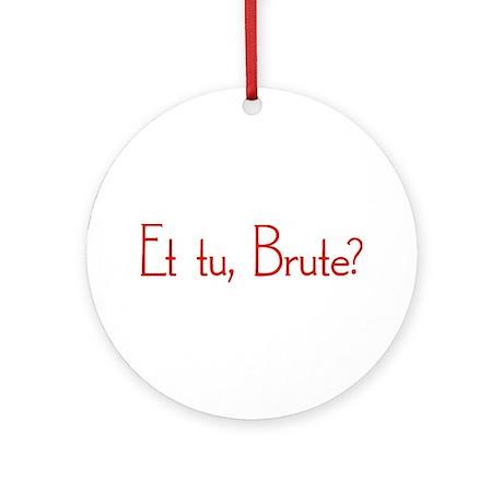 Et Tu, Brute? Ornament (Round)