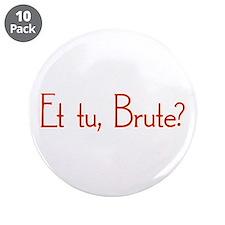 """Et Tu, Brute? 3.5"""" Button (10 pack)"""