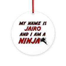 my name is jairo and i am a ninja Ornament (Round)