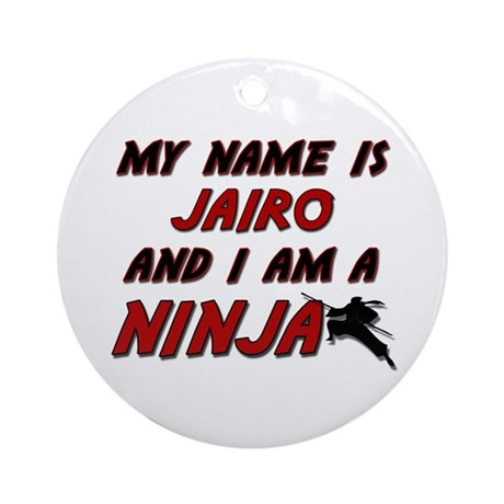 my name is jairo and i am a ninja Ornament (Round)