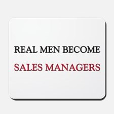 Real Men Become Sales Managers Mousepad