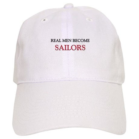 Real Men Become Sailors Cap