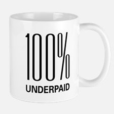 100 Percent Underpaid Mug