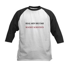 Real Men Become Rocket Scientists Tee
