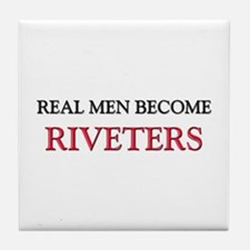 Real Men Become Riveters Tile Coaster