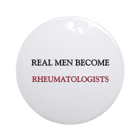 Real Men Become Rheumatologists Ornament (Round)