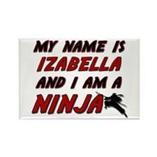 my name is izabella and i am a ninja Rectangle Mag