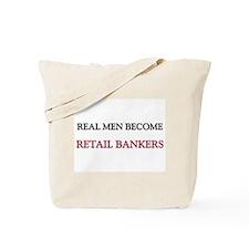 Real Men Become Retail Bankers Tote Bag