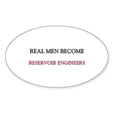Real Men Become Reservoir Engineers Oval Decal