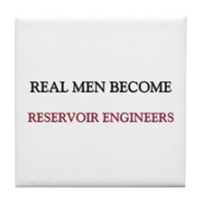 Real Men Become Reservoir Engineers Tile Coaster
