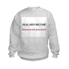 Real Men Become Research Psychologists Sweatshirt