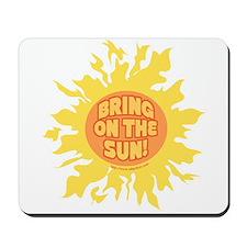 Bring the Sun! Mousepad