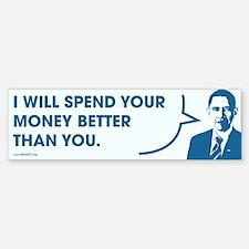 Spend Your Money Better Bumper Bumper Bumper Sticker