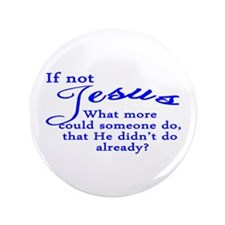 "If not Jesus 3.5"" Button"