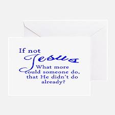 If not Jesus Greeting Card
