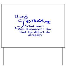 If not Jesus Yard Sign