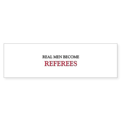 Real Men Become Referees Bumper Sticker
