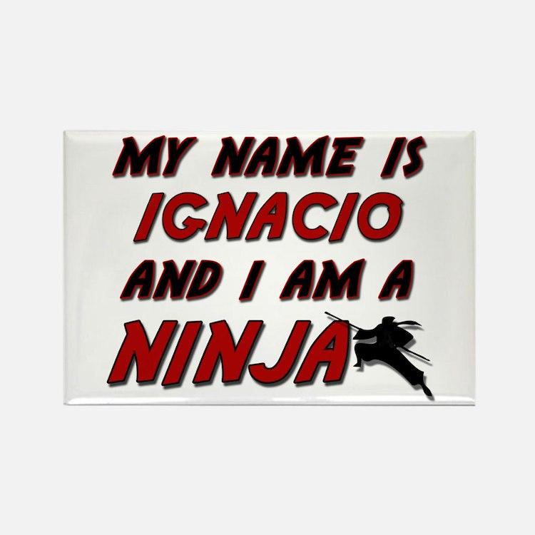my name is ignacio and i am a ninja Rectangle Magn